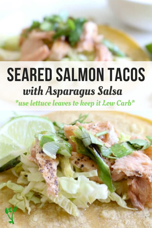 Seared Salmon Tacos (Low Carb, Gluten Free)Seared salmon with asparagus- scallion salsa and a drizzle of lime yogurt makes these Fish Tacos amazingly delicious. Ditch the tortillas and wrap in lettuce to keep it Low Carb. #lowcarb #glutenfree